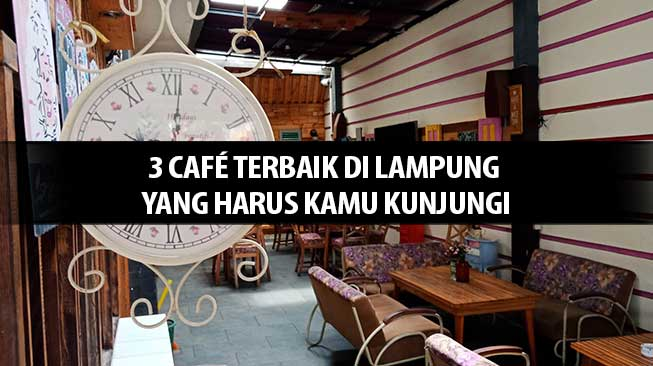 3 Café Terbaik di Lampung Yang Harus Kamu Kunjungi