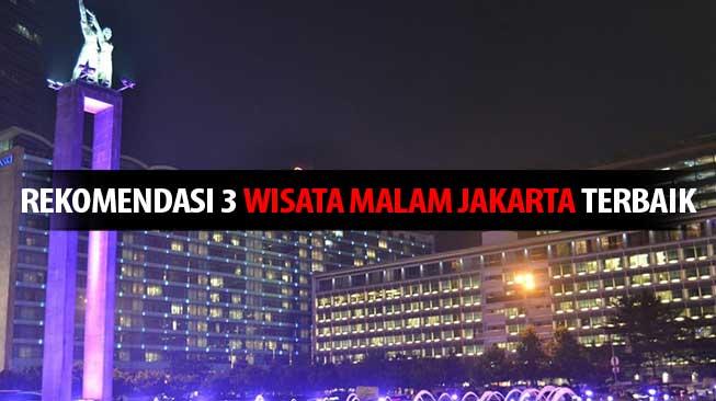 Rekomendasi 3 Wisata Malam Jakarta Terbaik