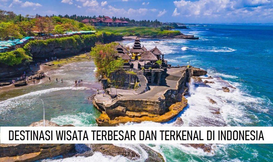 DESTINASI WISATA TERBESAR DAN TERKENAL DI INDONESIA