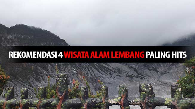 Rekomendasi 4 Wisata Alam Lembang Paling Hits