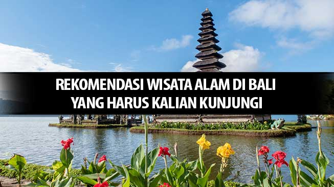 Rekomendasi Wisata Alam di Bali Yang Harus Kalian Kunjungi