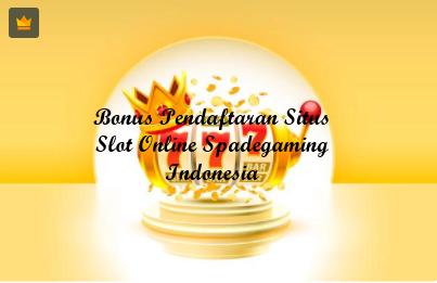 Bonus Pendaftaran Situs Slot Online Spadegaming Indonesia